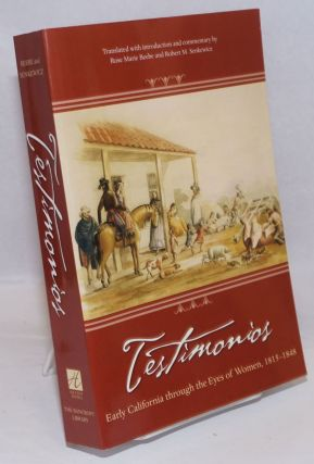 Testimonios: Early California through the Eyes of Women, 1815-1848 [signed]. Rose Marie Beebe,...