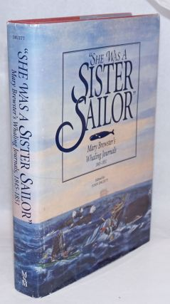 """She Was a Sister Sailor""; The whaling journals of Mary Brewster, 1845-1851. Edited by Joan..."
