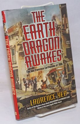 The Earth Dragon Awakes; The San Francisco Earthquake of 1906. Laurence Yep
