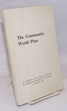 The Communist World Plan: An examination of the Statement issued after the meeting of 81...