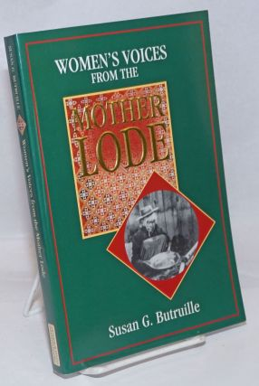 Women's Voices from the Mother Lode; Tales from the California Gold Rush. Original illustrations...
