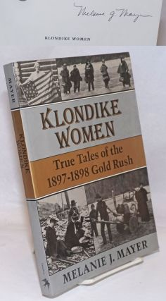 Klondike Women; True Tales of the 1897-98 Gold Rush. Melanie J. Mayer