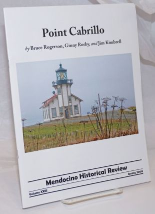 Mendocino Historical Review Volume xxiii Spring 2009. Bruce Rogerson, Ginny Rorby, Jim Kimbrell