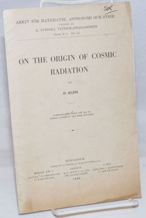 On the Origin of Cosmic Radiation: communicated June 7th 1944 by Bertil Linbland and Erik...