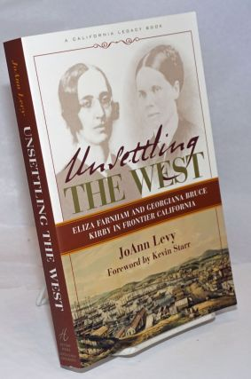 Unsettling the West; Eliza Farnham and Georgiana Bruce Kirby in Frontier California. Foreword by...