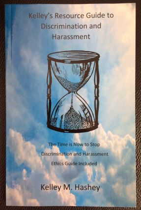 Kelley's Resource Guide to Discrimination & Harassment. Kelley M. Hashey