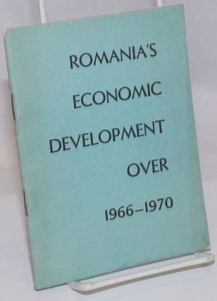 Romania's Economic Development Over 1966-1970. Chamber of Commerce of the Socialist Republic of...