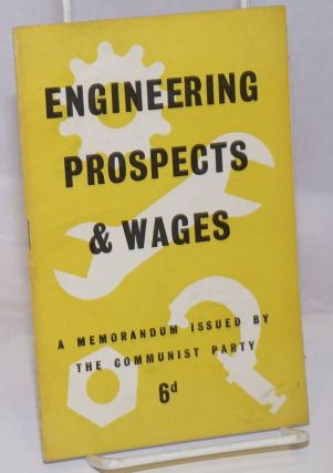 Engineering Prospects & Wages: a memorandum issued by the Communist Party