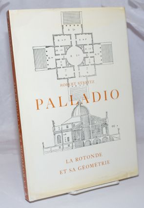 Palladio; la rotonde et sa geometrie [fully translated into Italian and English]. Robert Streitz