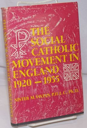 The Social Catholic Movement in England, 1920-1955: A Dissertation Presented to the Faculty of...