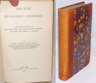 Recent Economic Changes, and their effect on the production and distribution of wealth and the...