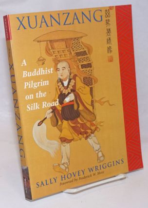 Xuanzang, A Buddhist Pilgrim on the Silk Road. Sally Hovey Wriggins
