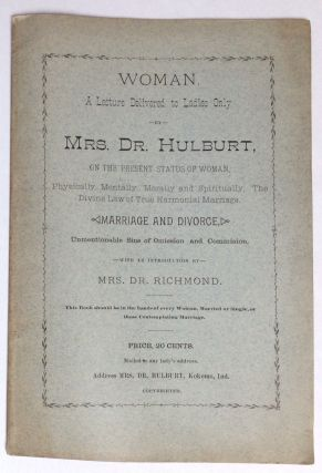 Women: a lecture delivered to women only by Mrs. Dr. Hulburt, on the present status of woman,...
