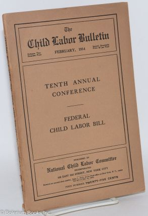 Tenth annual conference: The federal child labor bill Program of Tenth Annual Conference on Child...