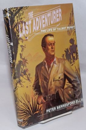 The Last Adventurer. The Life of Talbot Mundy, 1879-1940. Peter Berresford. Talbot Mundy. Ned...