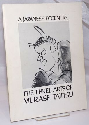 The Three Arts of Murase Taiitsu: A Japanese Eccentric. Stephen Addiss