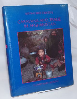 Caravans and Trade in Afghanistan; the changing life of the nomadic Hazarbuz. Birthe Frederiksen