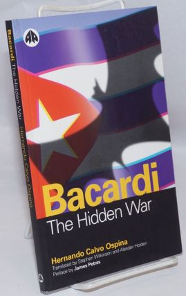 Bacardi, the hidden war Translated by Stephen Wilkinson and Alasdair Holden, preface by James...