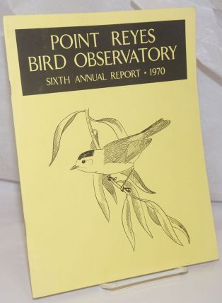 Point Reyes Bird Observatory: Sixth Annual Report, 1970
