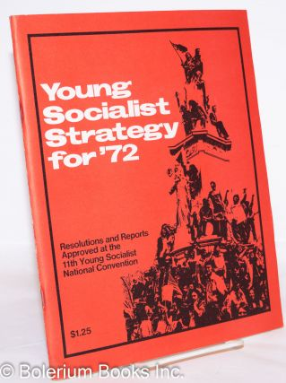 Young socialist strategy for '72; resolutions and reports approved at the 11th Young Socialist...