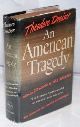 An American Tragedy: two volumes in one, complete and unabridged. Theodore Dreiser, H. L. Mencken