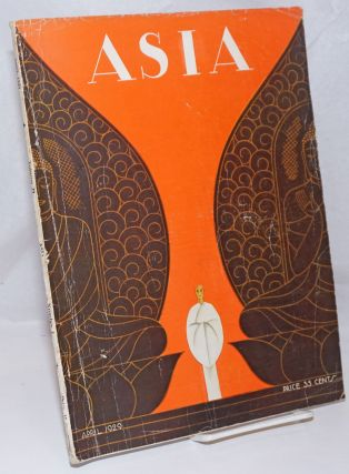 Asia. Founded by Willard Straight [published monthly] April, 1929. Volume xxix Number 4. Price 35...