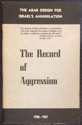 The Record of Aggression: The Arab Design for Israel's Annihilation. 1958-1967