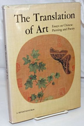 The Translation of Art; Essays on Chinese Painting and Poetry. Renditions: Special Art Issue....