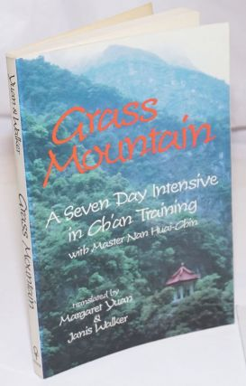 Grass Mountain; A Seven Day Intensive in Ch'an Training with Master Nan Huai-Chin. Translated by...
