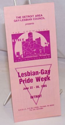 The Detroit Area Gay-Lesbian Council presents Lesbia-Gay Pride Week June 22-30, 1985 Detroit...