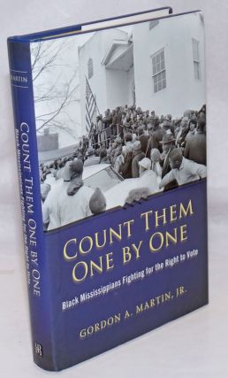Count Them One by One. Black Mississippians Fighting for the Right to Vote. Gordon A. Martin, Jr