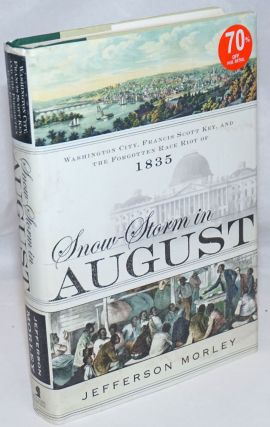 Snow-Storm in August; Washington City, Francis Scott Key, and the Forgotten Race Riot of 1835....