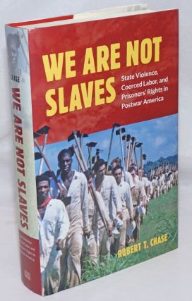 We Are Not Slaves; State Violence, Coerced Labor, and Prisoners' Rights in Postwar America....