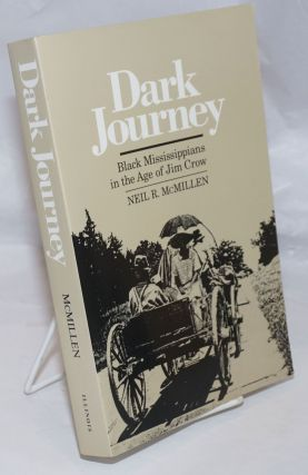 Dark journey; black Misissippians in the age of Jim Crow. Neil R. McMillen