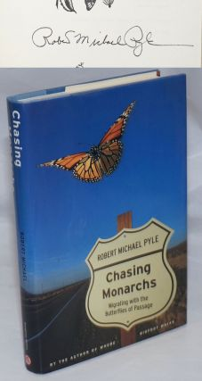 Chasing Monarchs: migrating with the butterflies of passage [signed and inscribed]. Robert...