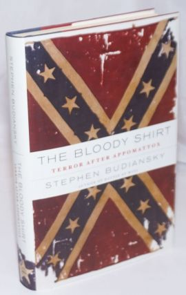 The Bloody Shirt; Terror After Appomattox. Stephen Budiansky