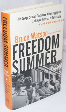 Freedom Summer. The Savage Season That Made Mississippi Burn and Made America a Democracy. Bruce...