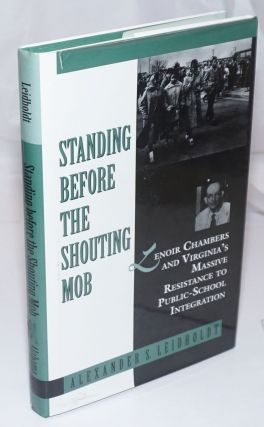 Standing Before the Shouting Mob; Lenoir Chambers and Virginia's Massive Resistance to Public...