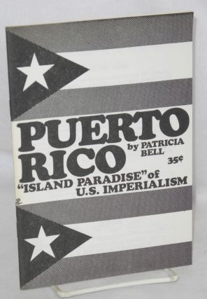 "Puerto Rico; ""island paradise"" of U.S. imperialism. Patricia Bell"