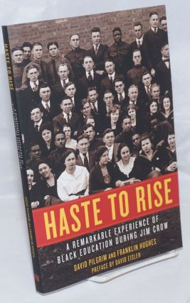 Haste To Rise: A Remarkable Experience of Black Education during Jim Crow. David Pilgrim,...