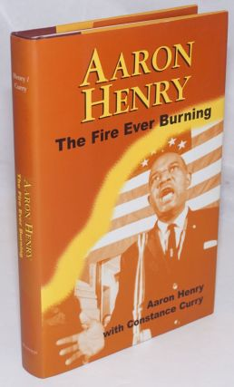 Aaron Henry, The Fire Ever Burning; Introduction by John Dittmer. Aaron Henry, Constance Curry