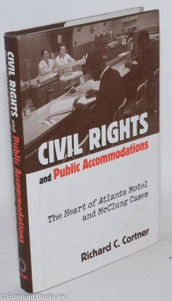 Civil Rights and Public Accommodations; The Heart of Atlanta Motel and McClung Cases. Richard C....