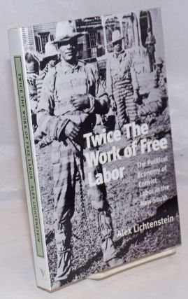 Twice the work of free labor; the political economy of convict labor in the New South. Alex...