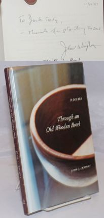 Through an Old Wooden Bowl: poems [inscribed and signed]. John L. Wright, Jack Cady association