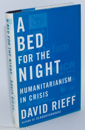 A Bed for the Night: humanitarianism in crisis. David Rieff
