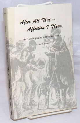 After All That---Affection I Threw: An Autobiography in Prose and Poetry. Glen W. Hobbs, Eddie...