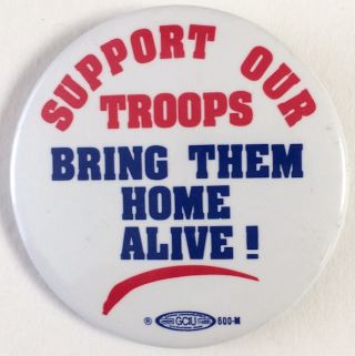 Support our troops / Bring them home alive! [pinback button