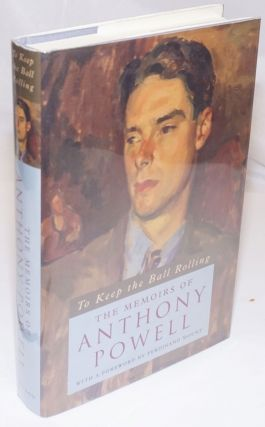 To Keep the Ball Rolling: the memoirs of Anthony Powell. Anthony Powell, Ferdinand Mount