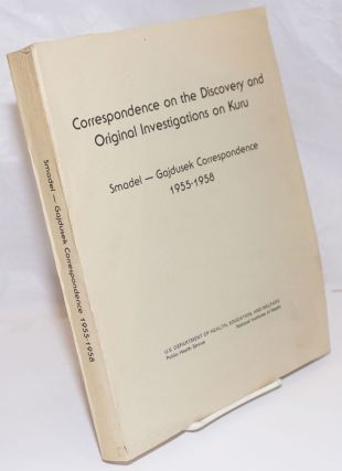 Correspondence on the Discovery and Original Investigations on Kuru. Smadel-Gajdusek...