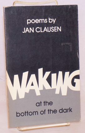 Waking at the Bottom of the Dark. Jan Clausen